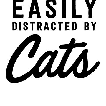 Easily Distracted By Cats by bravos