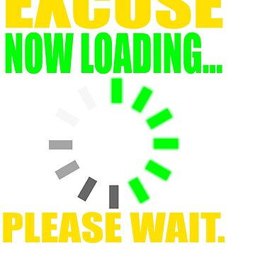 """Excuse Now Loading Please Wait"" tee design for your friends and family!  by Customdesign200"