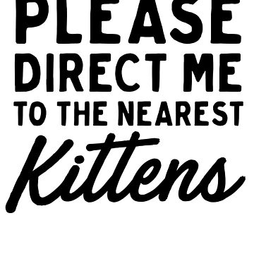 Please Direct Me To The Nearest Kittens by bravos