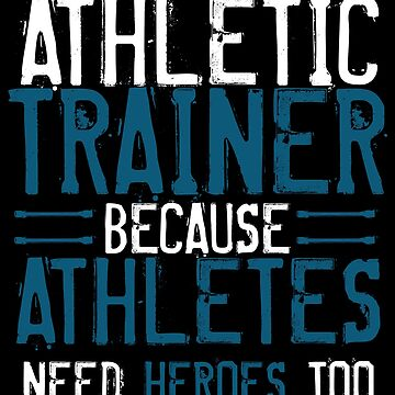 A Athletic Trainer Funny Athletes Heroes Sports Gift by kh123856