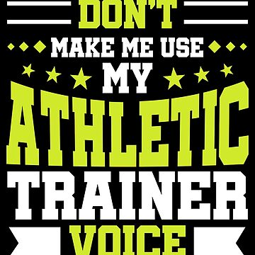 Funny Athletic Trainer Voice Sports Medicine Gift by kh123856