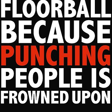 Floorball because punching people is frowned upon by losttribe
