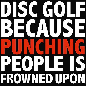 Disc Golf because punching people is frowned upon by losttribe