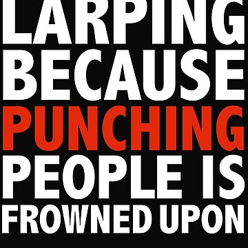 Larping because punching people is frowned upon Larp by losttribe