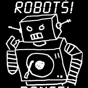 Dance, Robots! Dance! by Littledeviltees