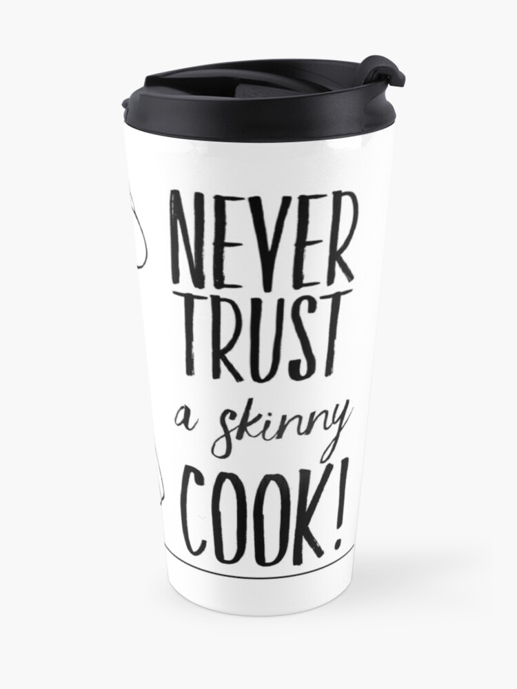Alternate view of Just Add Colour - Never Trust a Skinny Cook Travel Mug
