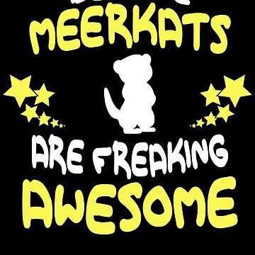 Because MEERKATS Are Freaking Awesome T-Shirt Funny by VKOKAY