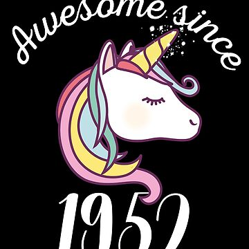 Awesome Since 1952 Funny Unicorn Birthday by with-care