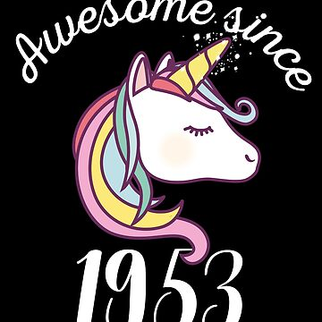 Awesome Since 1953 Funny Unicorn Birthday by with-care