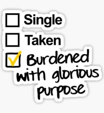 Single, Taken, Burdened with Glorious Purpose Sticker