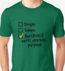 Single, Taken, Burdened with Glorious Purpose Unisex T-Shirt
