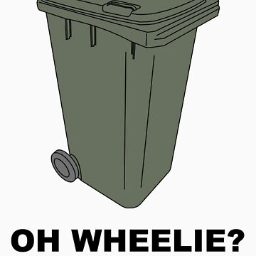 Oh Really? Oh Wheelie Bin! by an1987