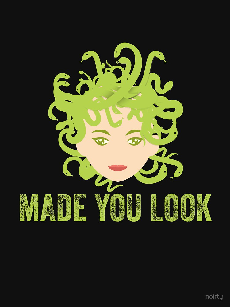 Funny Medusa Head Shirt Made You Look by noirty