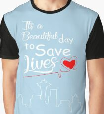 It's a Beautiful Day to Save Lives Quote of Grey's Graphic T-Shirt