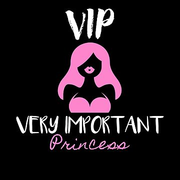 Very important Princess VIP gift idea woman by phil009