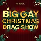 The Big Gay Christmas Drag Show  by Hugo Grrrl