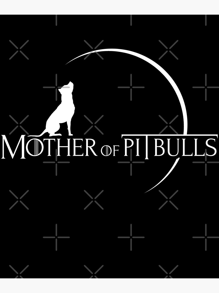 Mother of Pitbulls Awesome Pitbull lover Design by ryanvelez