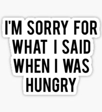 I'm sorry for what i said when i was hungry Sticker