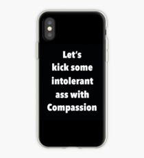 Lets Kick Some Intolerant Ass With Compassion iPhone Case