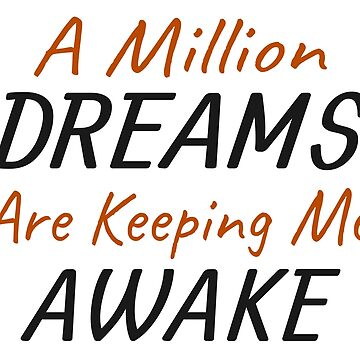 A Million Dreams Are Keeping Me Awake  by ozdilh