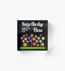 Seize The Day, before you end up in a vase Fun Pun Gag Gift Ideas Acrylic Block