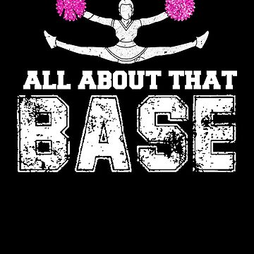 All About That Base! Funny Cheerleading Gift by MikeMcGreg