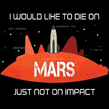 I Would Like To Die On Mars - Not On Impact by made-for-you