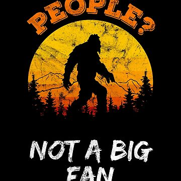 Introvert Bigfoot - Not a big fan of people by mrhighsky