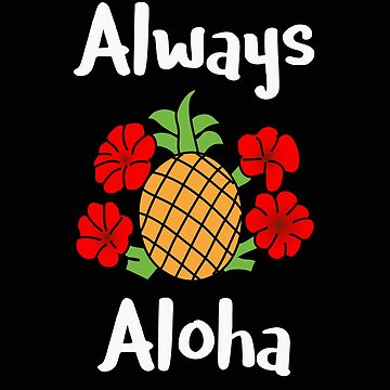 Always Aloha Pineapple Hibiscus Hawaiian Life Hawaii Gift by stacyanne324