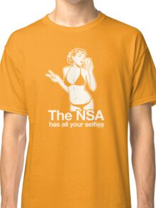 The NSA Has All Your Selfies Classic T-Shirt