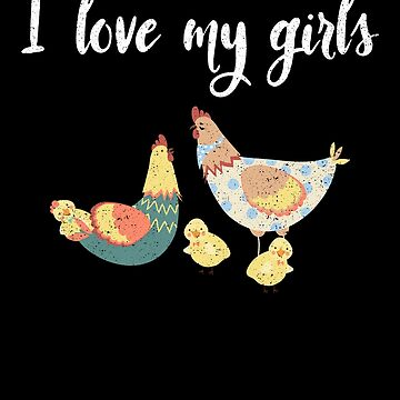 I Love My Girls Chicken Farmer Animal Barn Love by kieranight