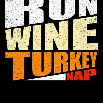 Run Wine Turkey Nap Thanksgiving Dinner Drinking by kieranight