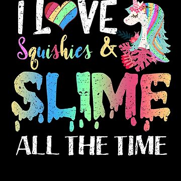 I Love Squishies & Slime Princess Unicorn Magical by kieranight