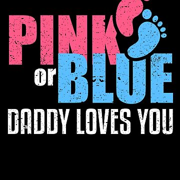 Pink Or Blue Daddy Loves You Dad Baby Gender Reveal by kieranight