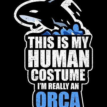 This is My Human Costume Orca Whale Sea Ocean Love by kieranight
