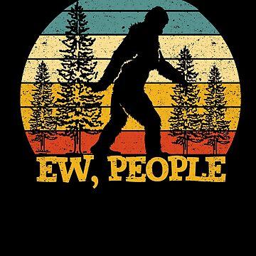 Ew People Bigfoot Sasquatch Camping Love Outdoor by kieranight