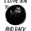 I Love You to the Moon and Back Quote  by banginT