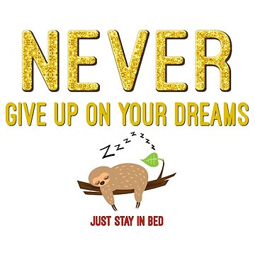 Never Give Up on Your Dreams - Just Stay in Bed by Chunga