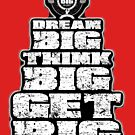 Dream BIG, Think BIG, Get BIG by GetBigOnEm