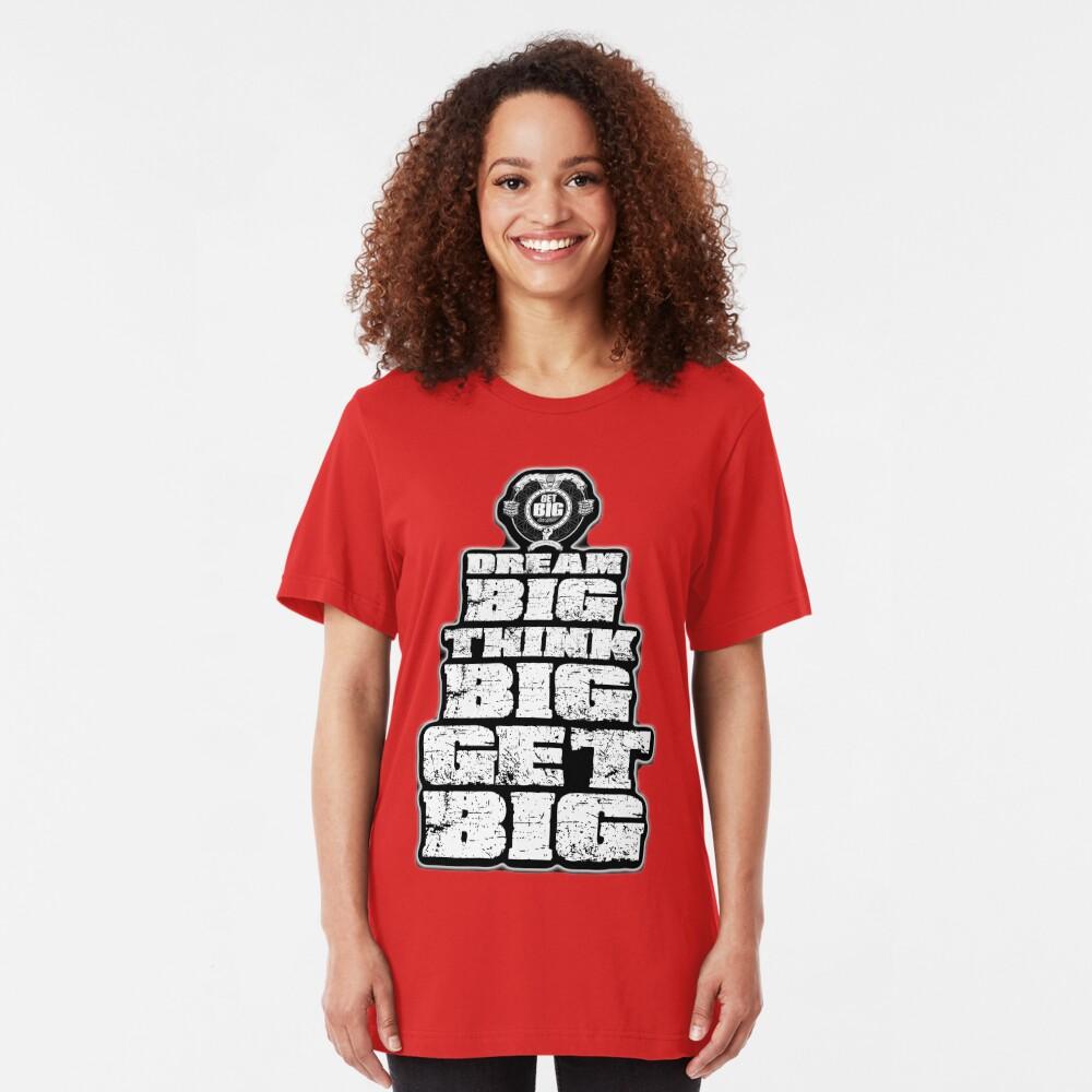 Dream BIG, Think BIG, Get BIG Slim Fit T-Shirt