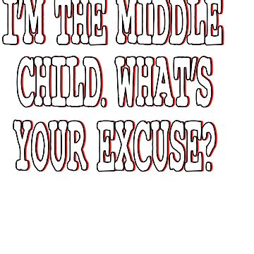 """I'm The Middle Child Whats Your Excuse"" tee design for siblings goal for the holiday! Try them now! by Customdesign200"