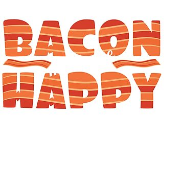 "It's bacon  day! ""Bacon Makes Me Happy"" tee design for bacon lovers like you! Awesome gift too!  by Customdesign200"