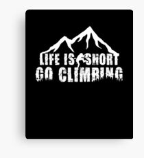 Life Is Short Go Climbing Rock Wall Mountaineering Hiking Action Sports Gift Canvas Print