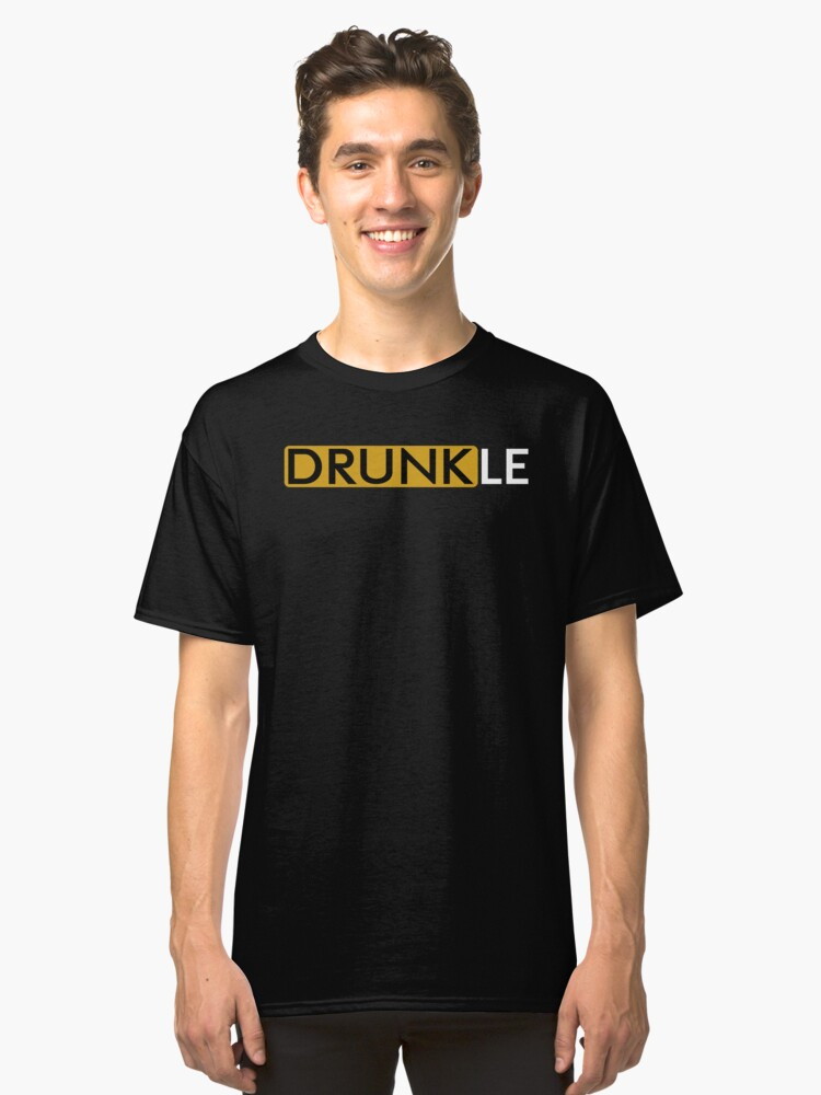 75778732 DRUNKLE LIKE A DAD, ONLY WAY COOLER SEE ALSO: HANDSOME,EXCEPTIONAL Classic T