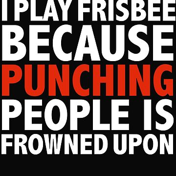 I play frisbee I play cricket because punching people is frowned upon ultimate frisbee by losttribe
