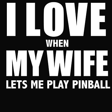 Love my wife when she lets me play pinball whipped by losttribe