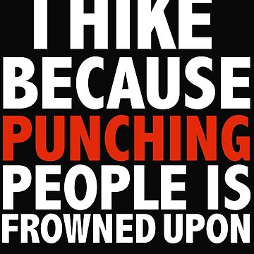 I hike because punching people is frowned upon hiker hiking by losttribe