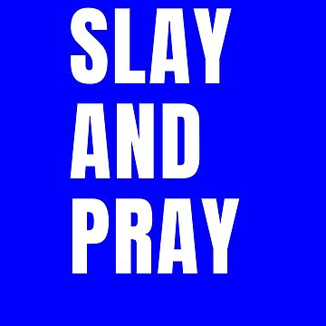 Slay and pray by Scoopivich