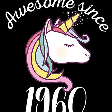 Awesome Since 1960 Funny Unicorn Birthday by with-care