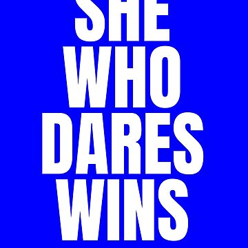 She Who Dares Wins centered bold whitre text by Scoopivich